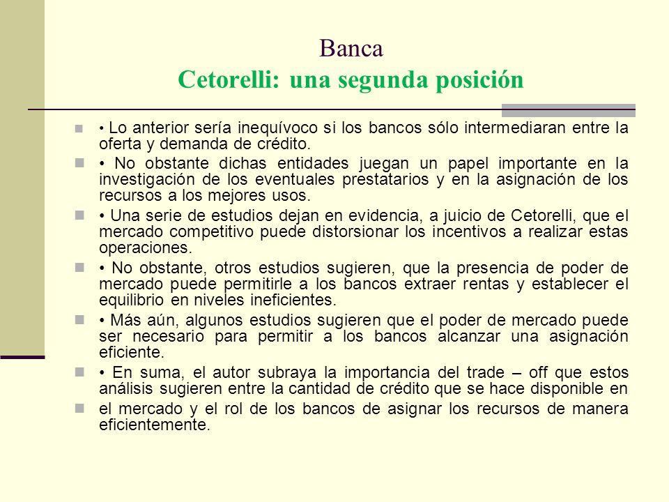 Banca Cetorelli: una segunda posición Lo anterior sería inequívoco si los bancos sólo intermediaran entre la oferta y demanda de crédito. No obstante