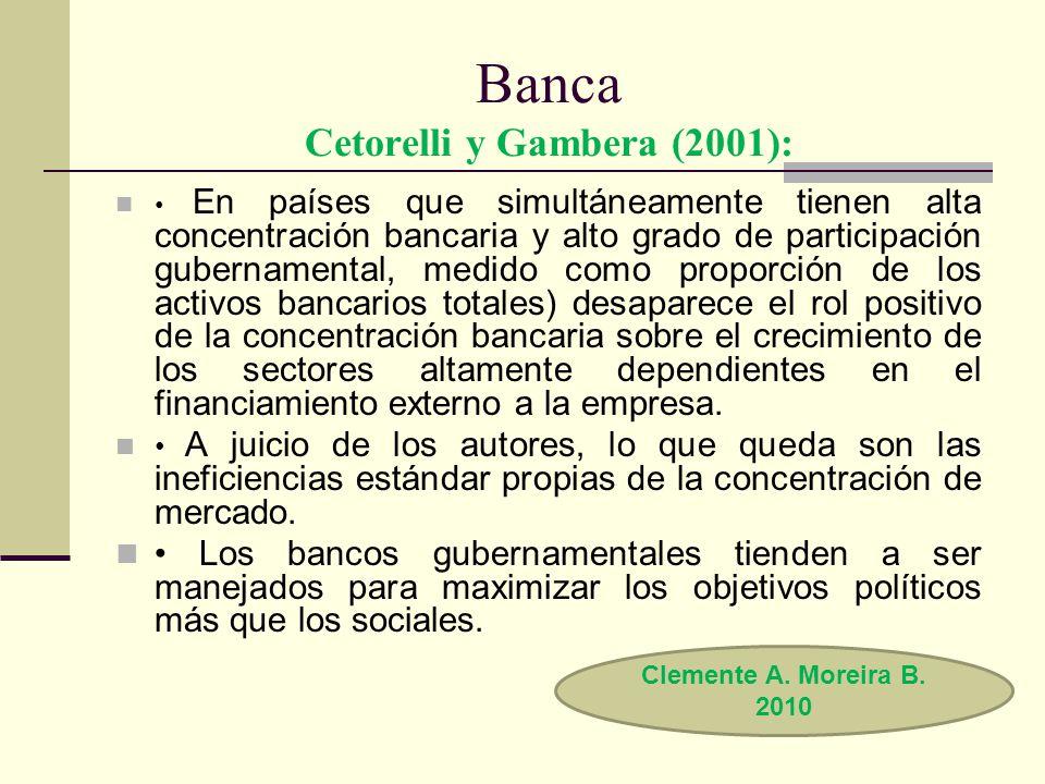Banca Cetorelli y Gambera (2001): En países que simultáneamente tienen alta concentración bancaria y alto grado de participación gubernamental, medido
