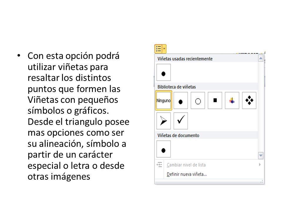 Con esta opción podrá utilizar viñetas para resaltar los distintos puntos que formen las Viñetas con pequeños símbolos o gráficos. Desde el triangulo