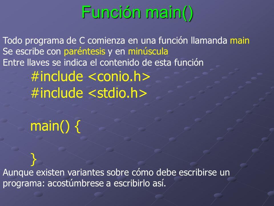 Función main() Todo programa de C comienza en una función llamanda main Se escribe con paréntesis y en minúscula Entre llaves se indica el contenido d