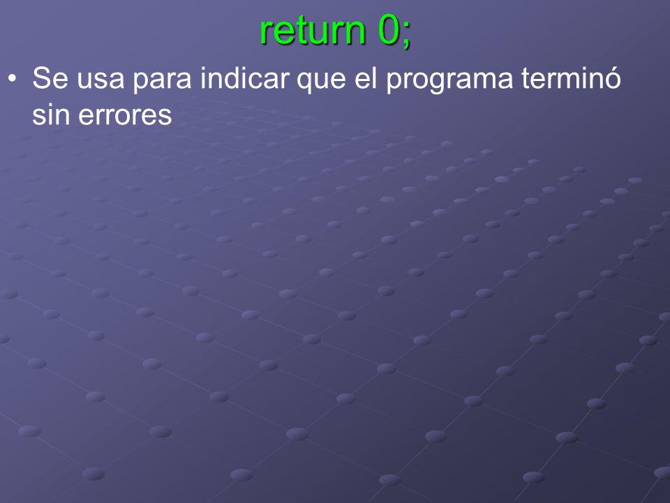 return 0; Se usa para indicar que el programa terminó sin errores