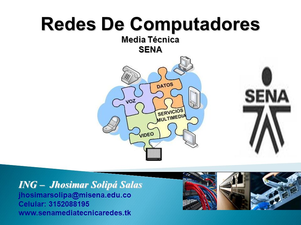 Redes De Computadores Media Técnica SENA ING – Jhosimar Solipá Salas jhosimarsolipa@misena.edu.co Celular: 3152088195 www.senamediatecnicaredes.tk