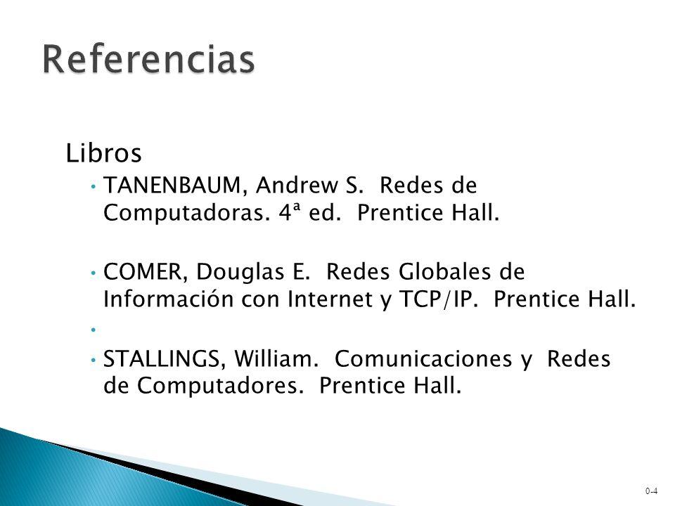 Libros TANENBAUM, Andrew S. Redes de Computadoras. 4ª ed. Prentice Hall. COMER, Douglas E. Redes Globales de Información con Internet y TCP/IP. Prenti