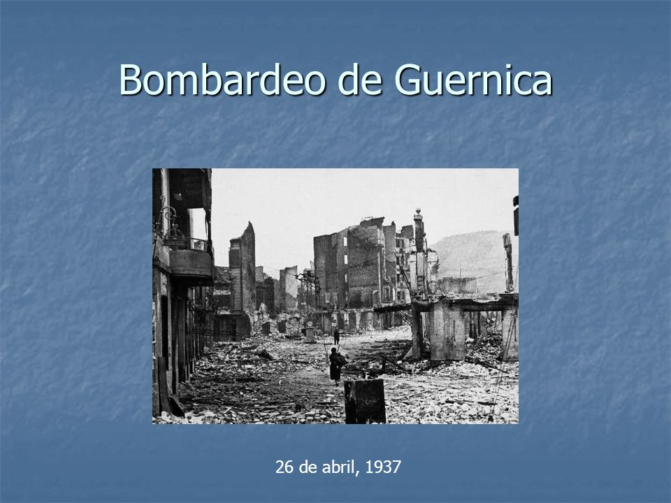 Bombardeo de Guernica 26 de abril, 1937