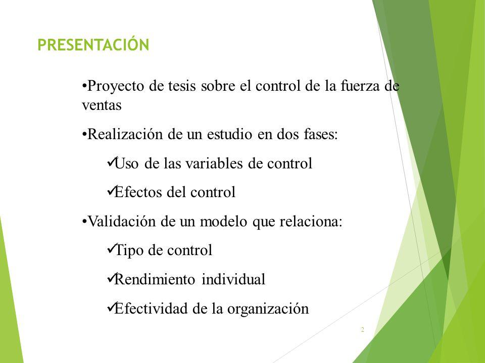 PRESENTACIÓN 2 Proyecto de tesis sobre el control de la fuerza de ventas Realización de un estudio en dos fases: Uso de las variables de control Efect