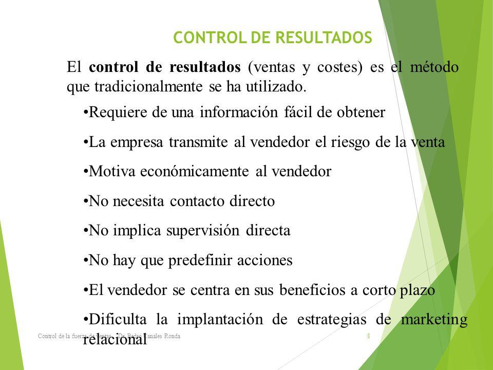 CONTROL DE RESULTADOS Control de la fuerza de ventas. Dr. Pedro Canales Ronda 8 El control de resultados (ventas y costes) es el método que tradiciona