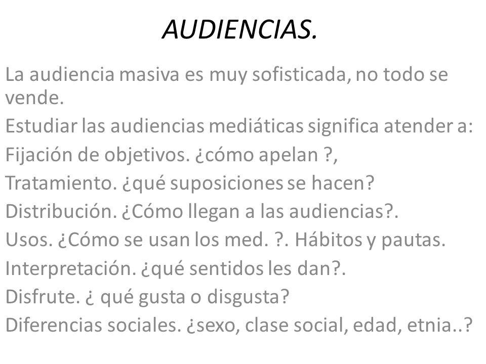 AUDIENCIAS. La audiencia masiva es muy sofisticada, no todo se vende. Estudiar las audiencias mediáticas significa atender a: Fijación de objetivos. ¿