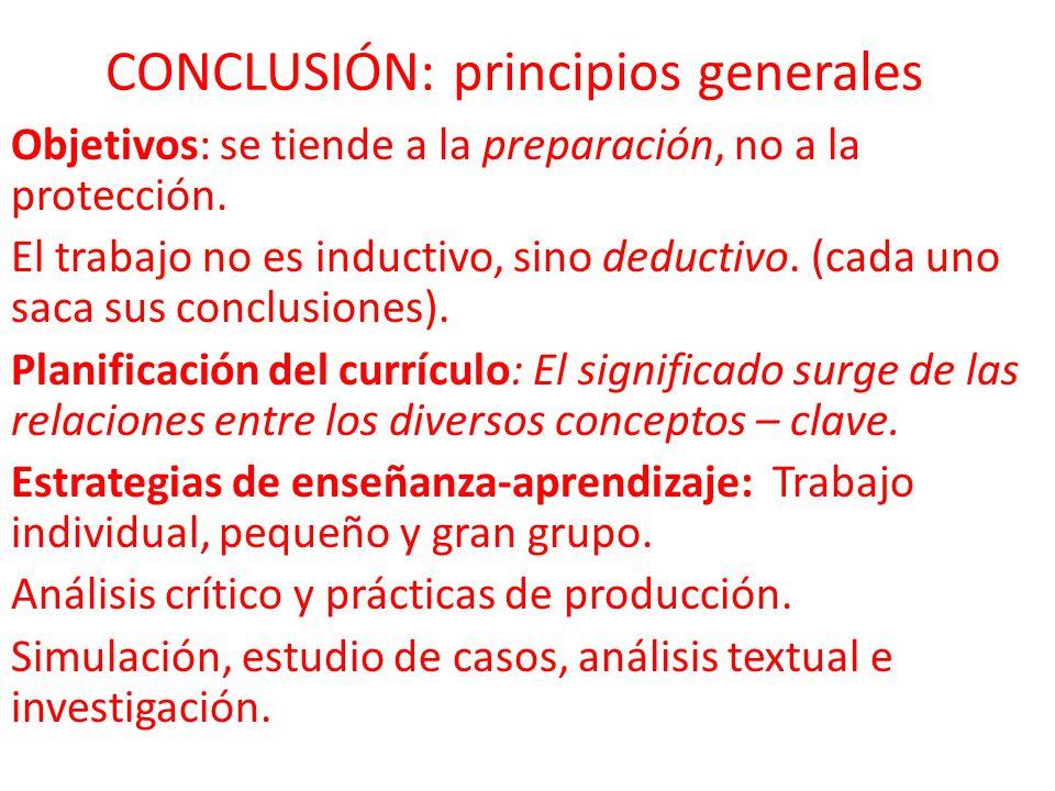 CONCLUSIÓN: principios generales Objetivos: se tiende a la preparación, no a la protección. El trabajo no es inductivo, sino deductivo. (cada uno saca