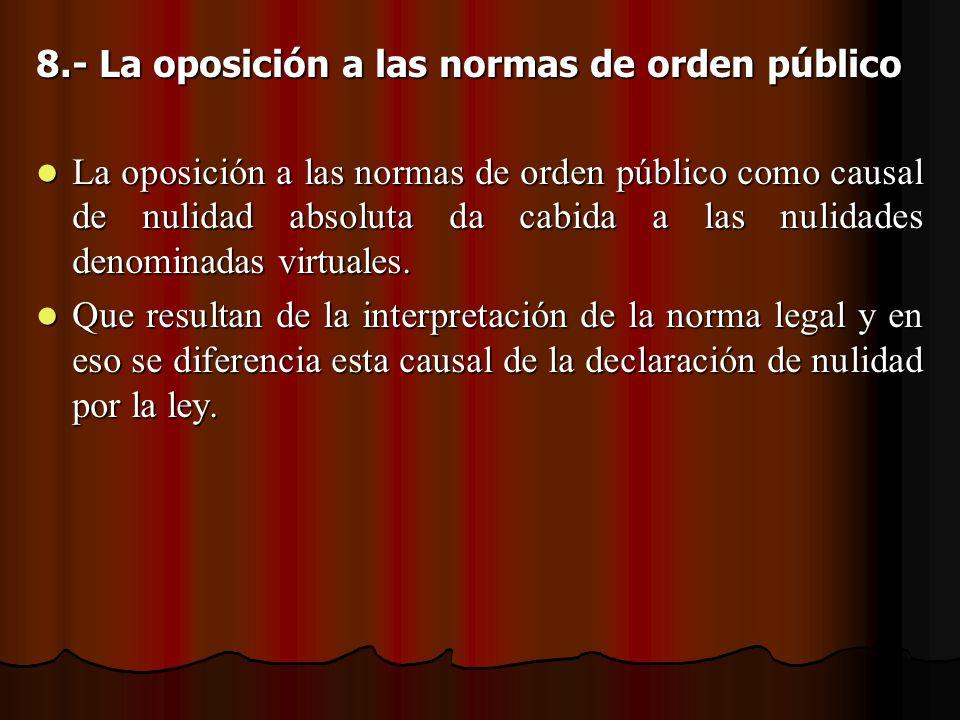 8.- La oposición a las normas de orden público La oposición a las normas de orden público como causal de nulidad absoluta da cabida a las nulidades de