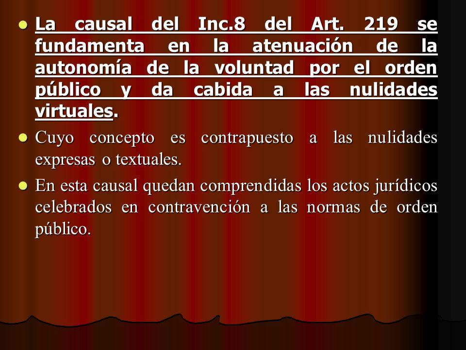 La causal del Inc.8 del Art. 219 se fundamenta en la atenuación de la autonomía de la voluntad por el orden público y da cabida a las nulidades virtua
