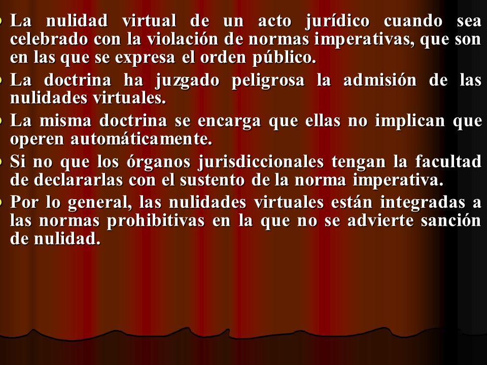 La nulidad virtual de un acto jurídico cuando sea celebrado con la violación de normas imperativas, que son en las que se expresa el orden público. La