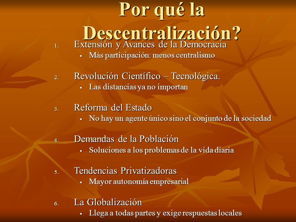 Por qué la Descentralización? 1. Extensión y Avances de la Democracia Más participación: menos centralismo Más participación: menos centralismo 2. Rev