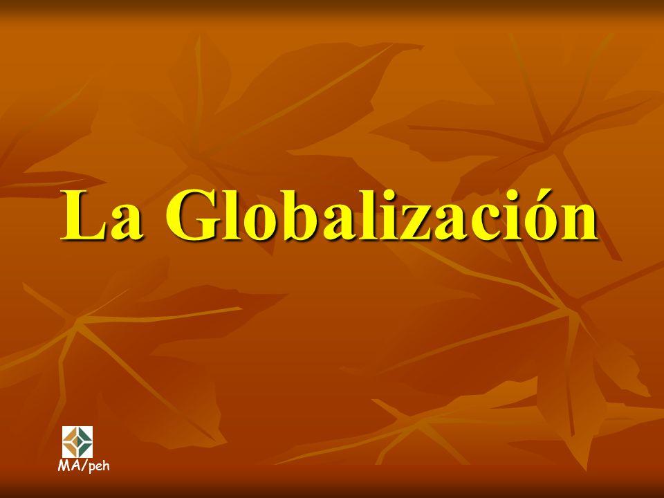La Globalización MA/ peh