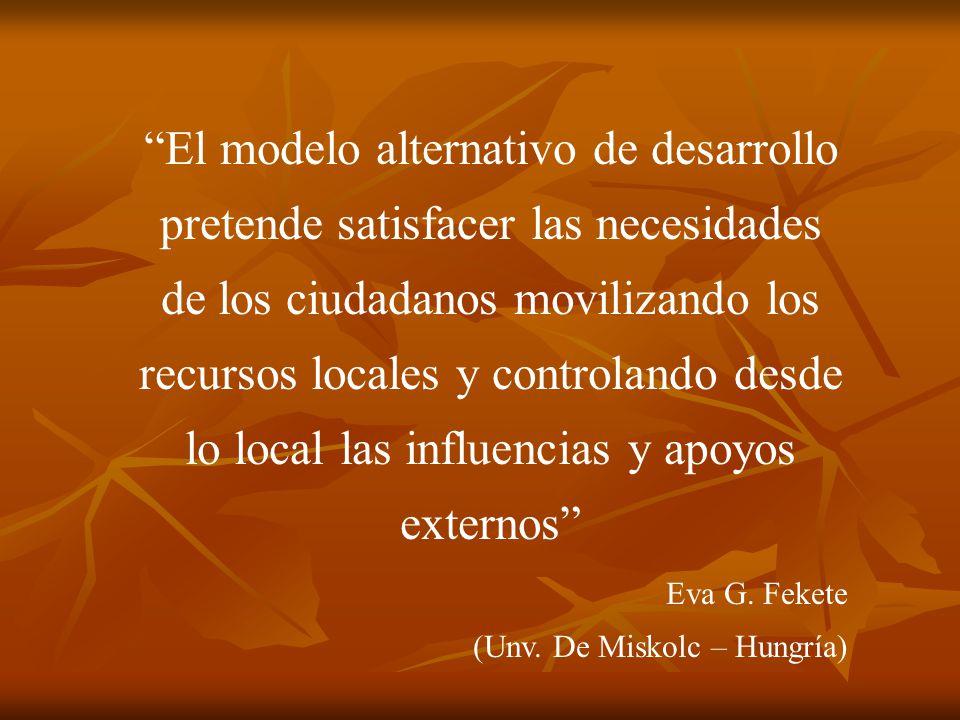 El modelo alternativo de desarrollo pretende satisfacer las necesidades de los ciudadanos movilizando los recursos locales y controlando desde lo loca