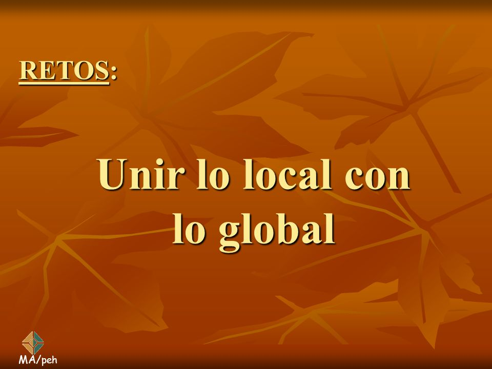 MA/ peh Unir lo local con lo global