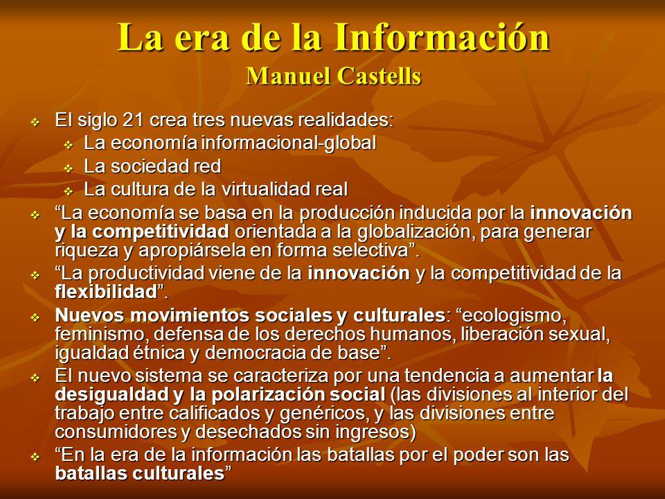 La era de la Información Manuel Castells El siglo 21 crea tres nuevas realidades: El siglo 21 crea tres nuevas realidades: La economía informacional-g