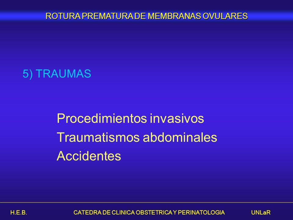 H.E.B. CATEDRA DE CLINICA OBSTETRICA Y PERINATOLOGIA UNLaR Procedimientos invasivos Traumatismos abdominales Accidentes 5) TRAUMAS ROTURA PREMATURA DE