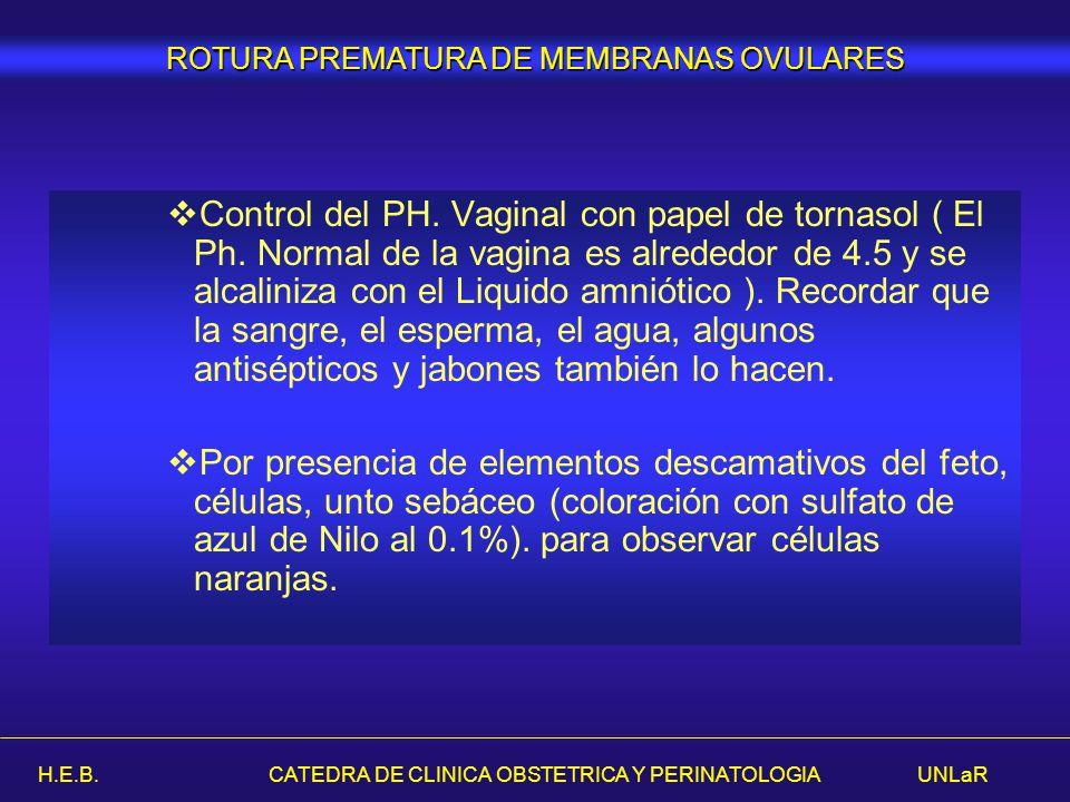 H.E.B. CATEDRA DE CLINICA OBSTETRICA Y PERINATOLOGIA UNLaR Control del PH. Vaginal con papel de tornasol ( El Ph. Normal de la vagina es alrededor de