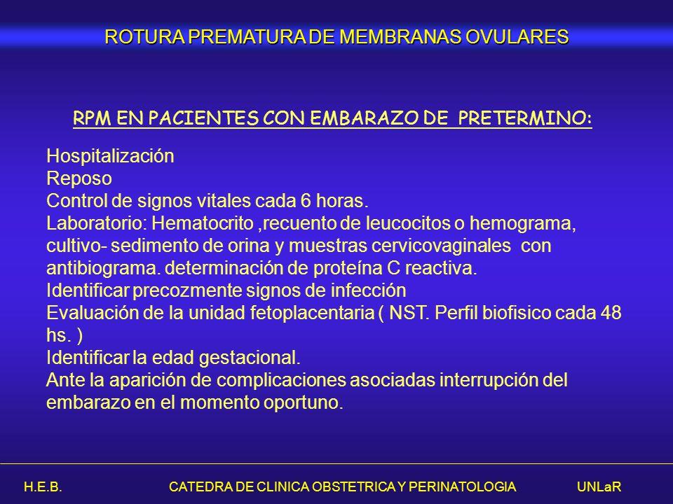 H.E.B. CATEDRA DE CLINICA OBSTETRICA Y PERINATOLOGIA UNLaR ROTURA PREMATURA DE MEMBRANAS OVULARES RPM EN PACIENTES CON EMBARAZO DE PRETERMINO: Hospita