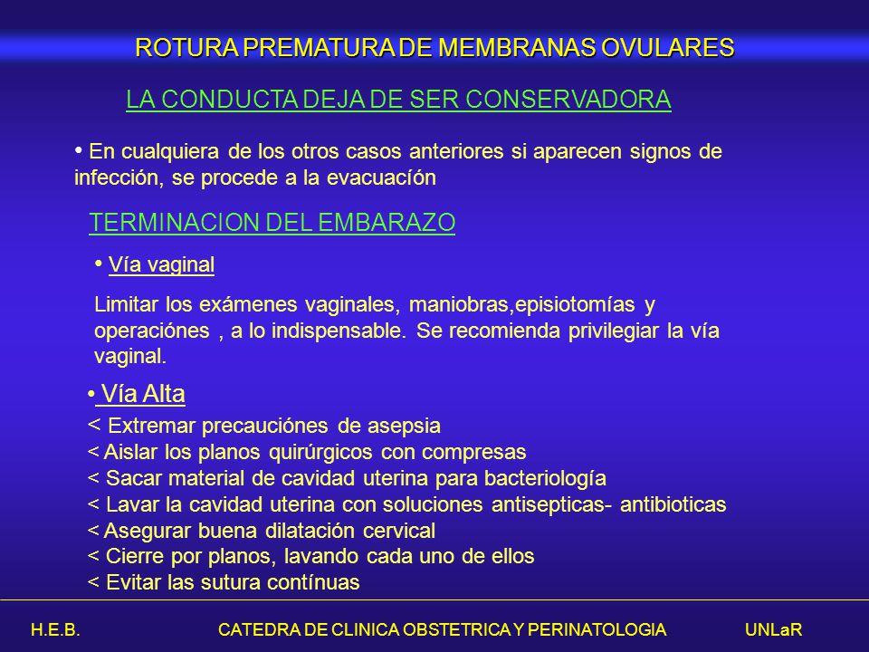 H.E.B. CATEDRA DE CLINICA OBSTETRICA Y PERINATOLOGIA UNLaR ROTURA PREMATURA DE MEMBRANAS OVULARES LA CONDUCTA DEJA DE SER CONSERVADORA En cualquiera d