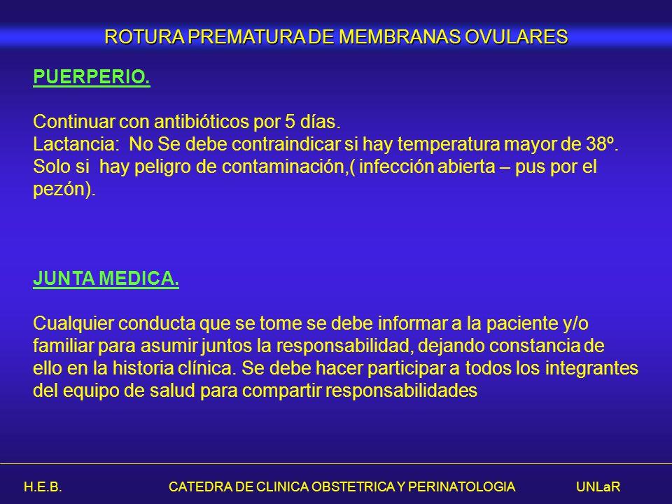 H.E.B. CATEDRA DE CLINICA OBSTETRICA Y PERINATOLOGIA UNLaR ROTURA PREMATURA DE MEMBRANAS OVULARES PUERPERIO. Continuar con antibióticos por 5 días. La