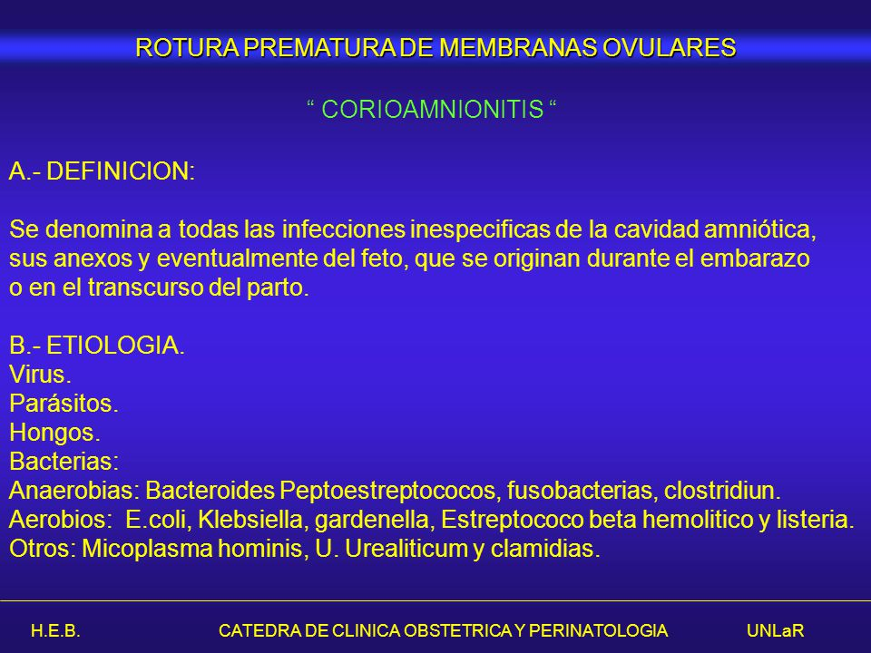 H.E.B. CATEDRA DE CLINICA OBSTETRICA Y PERINATOLOGIA UNLaR ROTURA PREMATURA DE MEMBRANAS OVULARES A.- DEFINICION: Se denomina a todas las infecciones