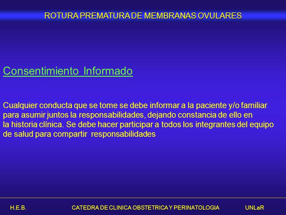 H.E.B. CATEDRA DE CLINICA OBSTETRICA Y PERINATOLOGIA UNLaR ROTURA PREMATURA DE MEMBRANAS OVULARES Consentimiento Informado Cualquier conducta que se t