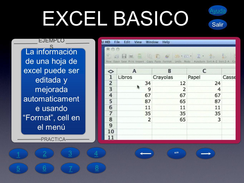 EXCEL BASICO EJEMPLO S PRACTICA Ayuda Salir La información de una hoja de excel puede ser editada y mejorada automaticament e usandoFormat, cell en el menú 1 4 6 5 7 8 2 3