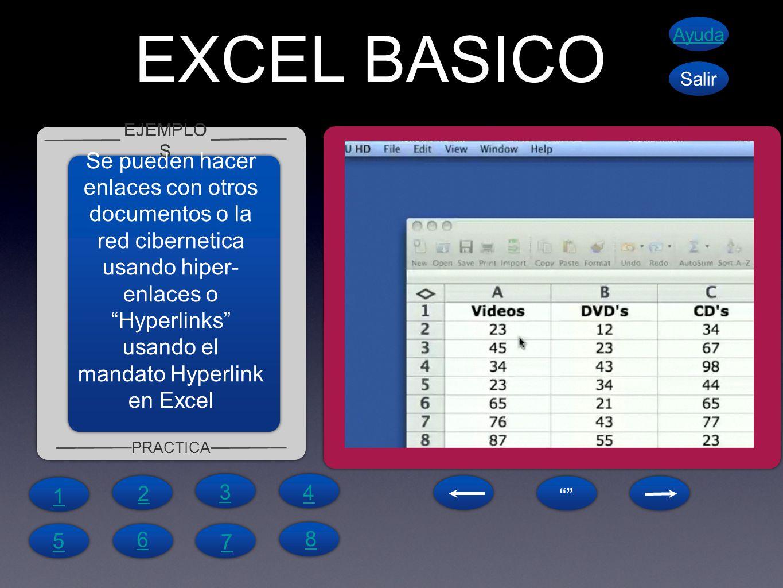 EXCEL BASICO EJEMPLO S PRACTICA Ayuda Salir Se pueden hacer enlaces con otros documentos o la red cibernetica usando hiper- enlaces oHyperlinks usando el mandato Hyperlink en Excel 1 4 6 5 7 8 2 3