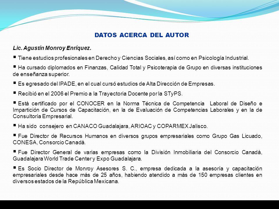 DATOS ACERCA DEL AUTOR Lic. Agustín Monroy Enríquez. Tiene estudios profesionales en Derecho y Ciencias Sociales, así como en Psicología Industrial. H