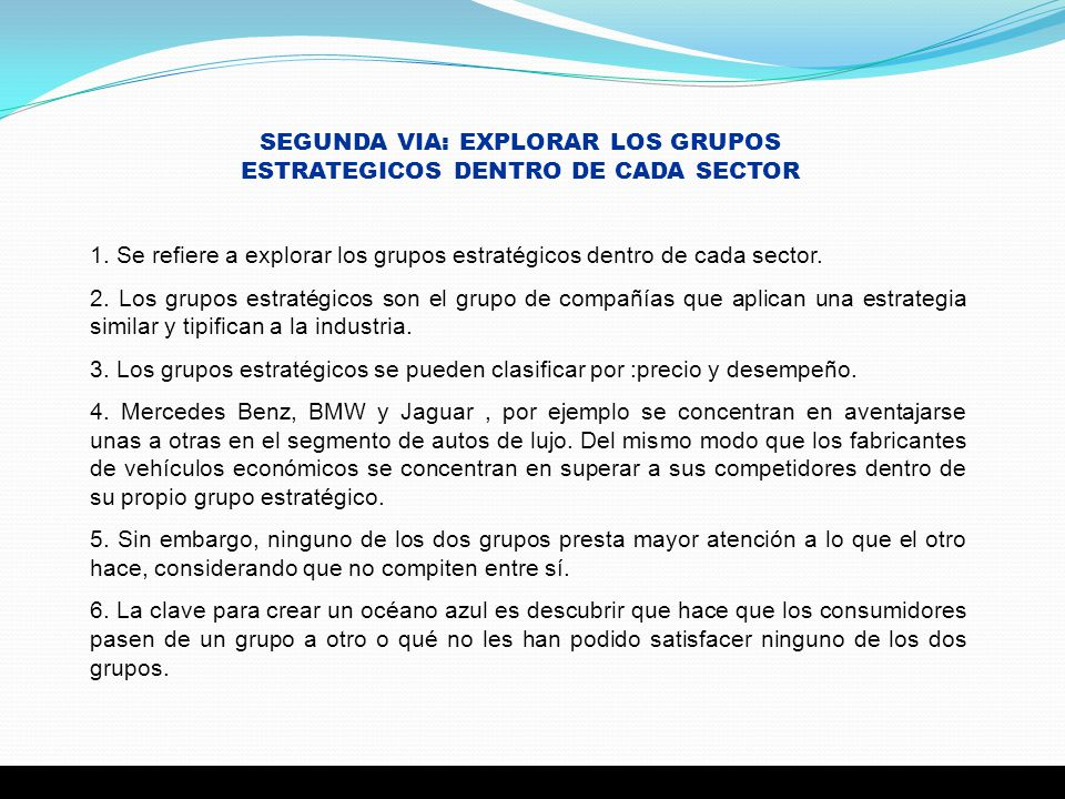 SEGUNDA VIA: EXPLORAR LOS GRUPOS ESTRATEGICOS DENTRO DE CADA SECTOR 1. Se refiere a explorar los grupos estratégicos dentro de cada sector. 2. Los gru