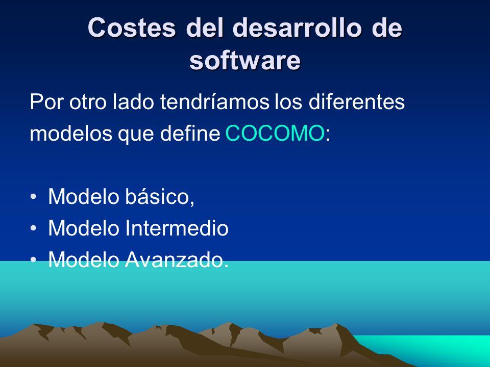 Costes del desarrollo de software Por otro lado tendríamos los diferentes modelos que define COCOMO: Modelo básico, Modelo Intermedio Modelo Avanzado.