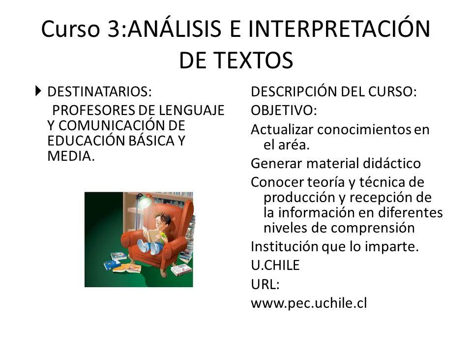 Curso 3:ANÁLISIS E INTERPRETACIÓN DE TEXTOS DESTINATARIOS: PROFESORES DE LENGUAJE Y COMUNICACIÓN DE EDUCACIÓN BÁSICA Y MEDIA.