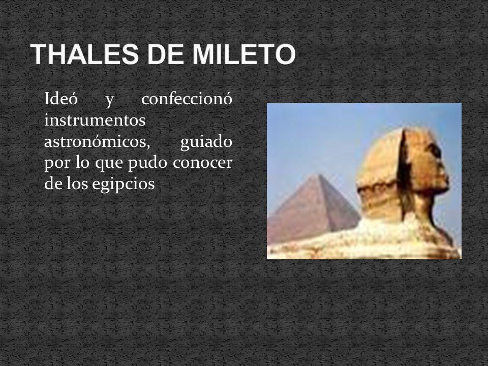 Ideó y confeccionó instrumentos astronómicos, guiado por lo que pudo conocer de los egipcios