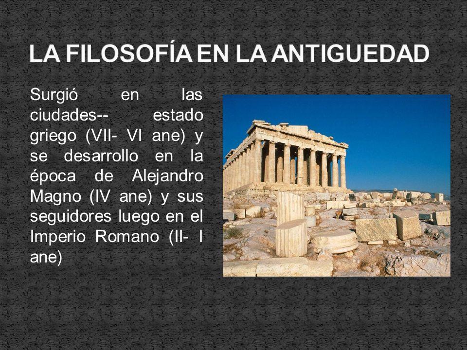 Surgió en las ciudades-- estado griego (VII- VI ane) y se desarrollo en la época de Alejandro Magno (IV ane) y sus seguidores luego en el Imperio Roma