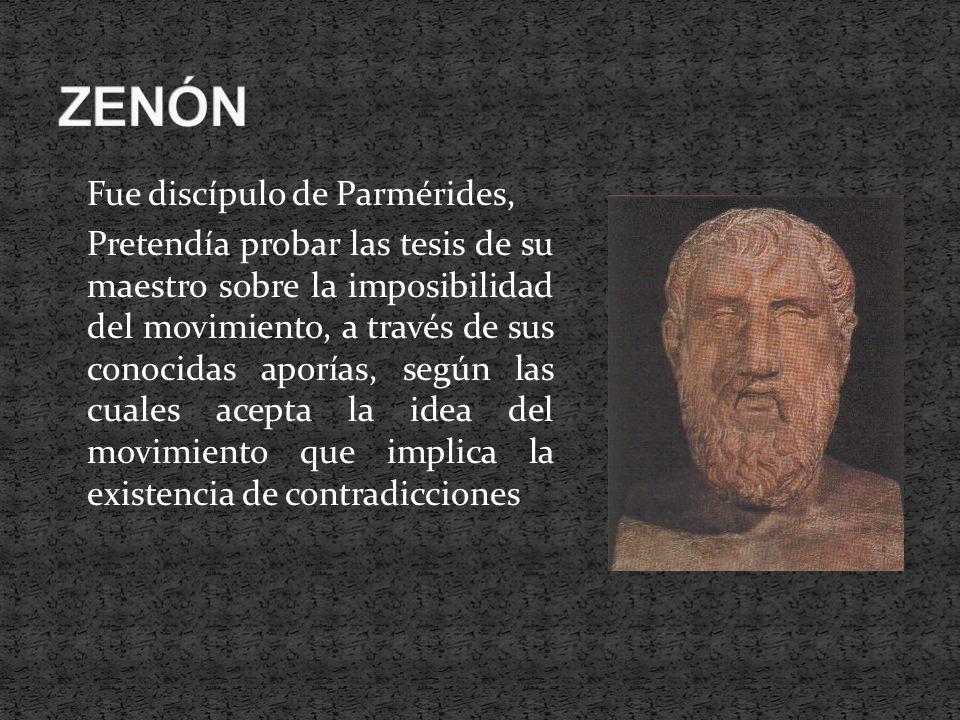 Fue discípulo de Parmérides, Pretendía probar las tesis de su maestro sobre la imposibilidad del movimiento, a través de sus conocidas aporías, según