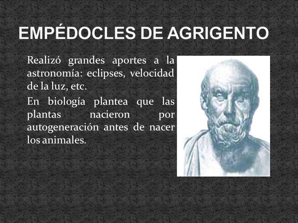 Realizó grandes aportes a la astronomía: eclipses, velocidad de la luz, etc. En biología plantea que las plantas nacieron por autogeneración antes de