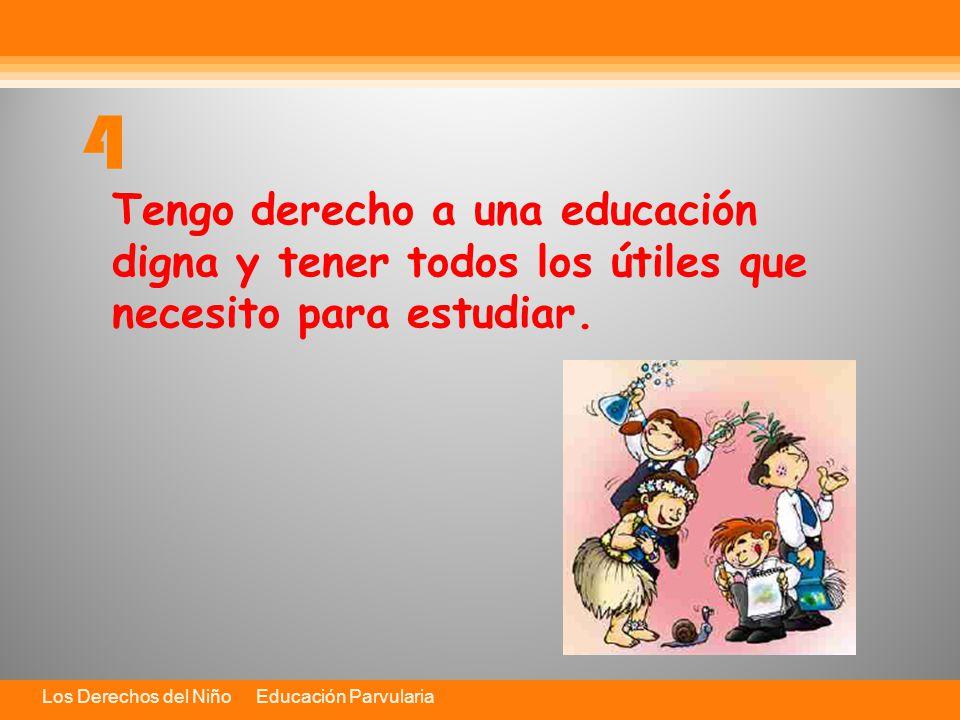 Los Derechos del Niño Educación Parvularia Tengo derecho a una educación digna y tener todos los útiles que necesito para estudiar.