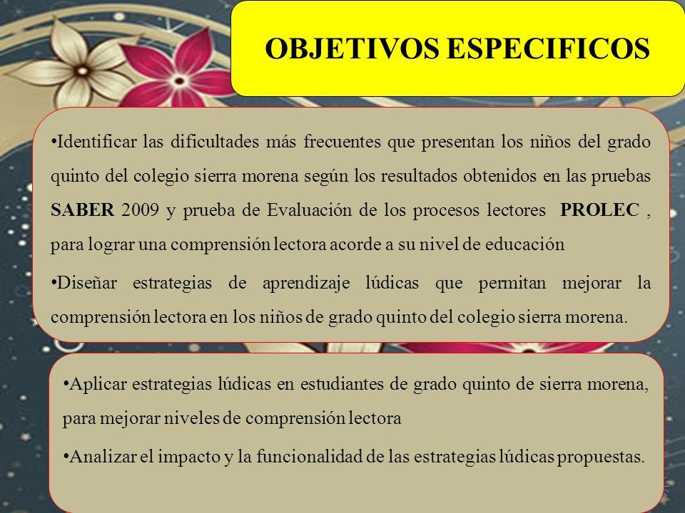 OBJETIVO GENERAL : Mejorar la comprensión lectora en los niños de grado quinto del colegio Sierra Morena, utilizando estrategias lúdicas que contribuy