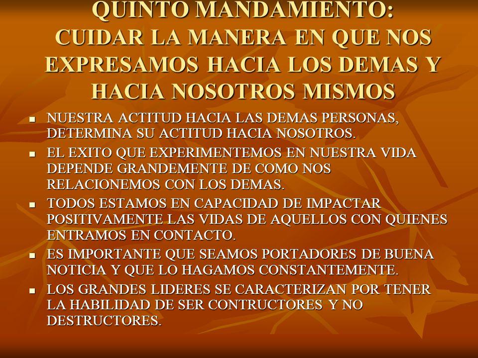 QUINTO MANDAMIENTO: CUIDAR LA MANERA EN QUE NOS EXPRESAMOS HACIA LOS DEMAS Y HACIA NOSOTROS MISMOS NUESTRA ACTITUD HACIA LAS DEMAS PERSONAS, DETERMINA