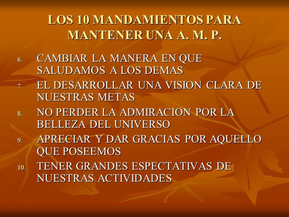 LOS 10 MANDAMIENTOS PARA MANTENER UNA A. M. P. 6. CAMBIAR LA MANERA EN QUE SALUDAMOS A LOS DEMAS 7. EL DESARROLLAR UNA VISION CLARA DE NUESTRAS METAS