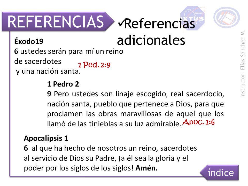 REFERENCIAS Éxodo19 6 ustedes serán para mí un reino de sacerdotes y una nación santa. Referencias adicionales 1 Pedro 2 9 Pero ustedes son linaje esc