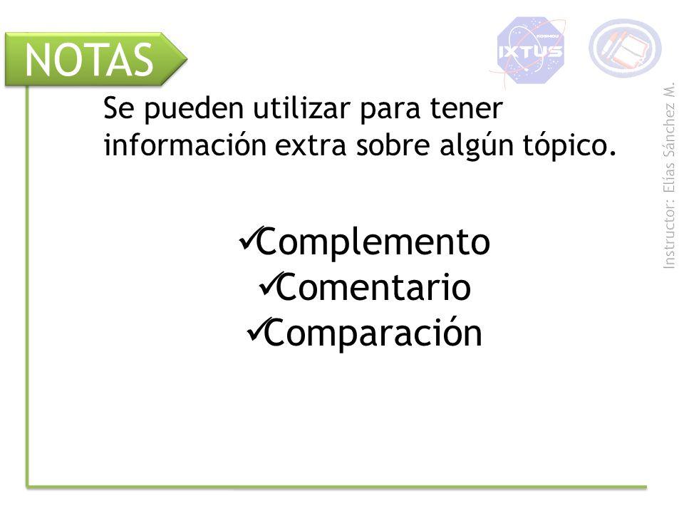 NOTAS Complemento Comentario Comparación Se pueden utilizar para tener información extra sobre algún tópico.
