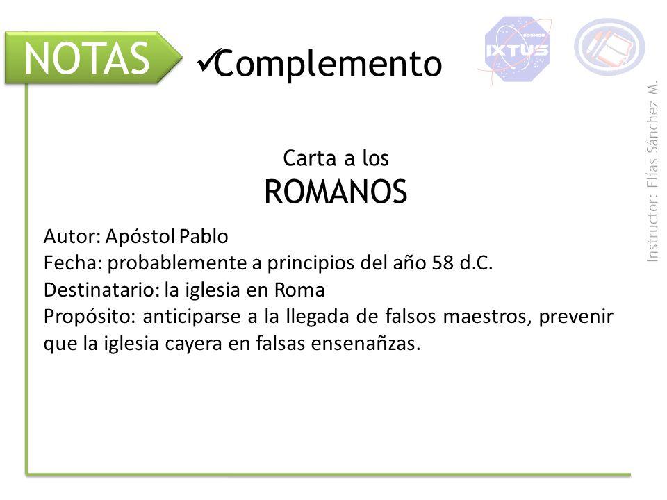 NOTAS Complemento Carta a los ROMANOS Autor: Apóstol Pablo Fecha: probablemente a principios del año 58 d.C. Destinatario: la iglesia en Roma Propósit