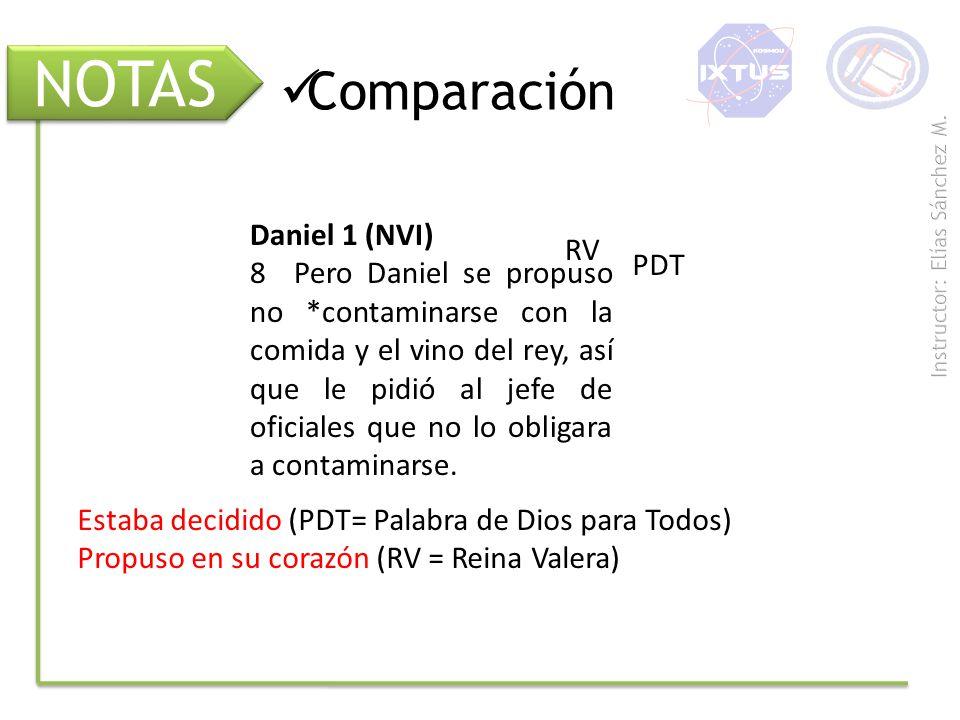 NOTAS Comparación Daniel 1 (NVI) 8 Pero Daniel se propuso no *contaminarse con la comida y el vino del rey, así que le pidió al jefe de oficiales que