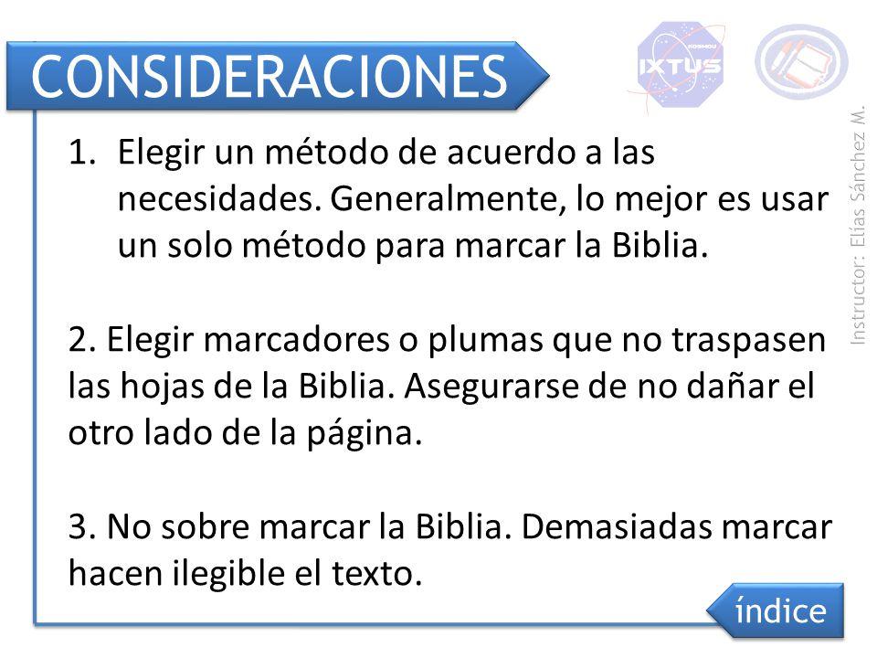 CONSIDERACIONES índice 1.Elegir un método de acuerdo a las necesidades. Generalmente, lo mejor es usar un solo método para marcar la Biblia. 2. Elegir