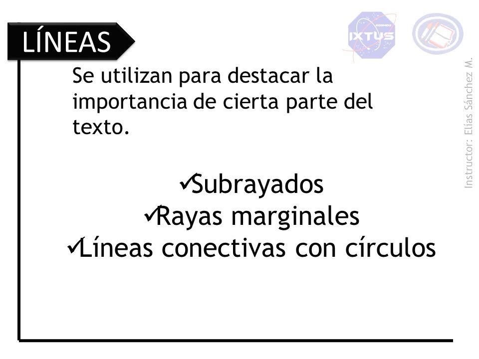 LÍNEAS Subrayados Rayas marginales Líneas conectivas con círculos Se utilizan para destacar la importancia de cierta parte del texto.