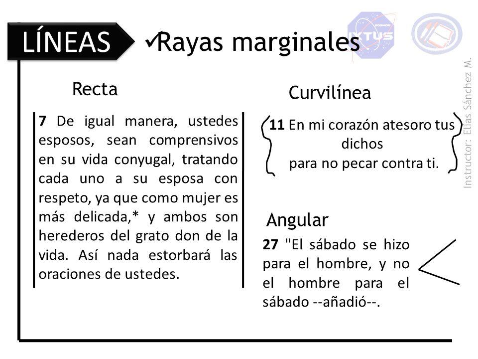 LÍNEAS Rayas marginales 7 De igual manera, ustedes esposos, sean comprensivos en su vida conyugal, tratando cada uno a su esposa con respeto, ya que c