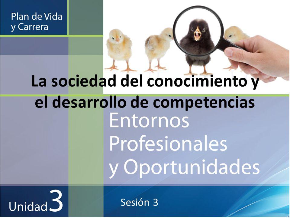 La sociedad del conocimiento y el desarrollo de competencias Sesión 3