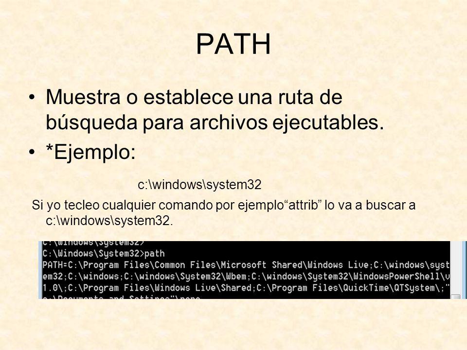 PATH Muestra o establece una ruta de búsqueda para archivos ejecutables.